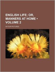English Life; Or, Manners At Home. In Four Pictures - General Books