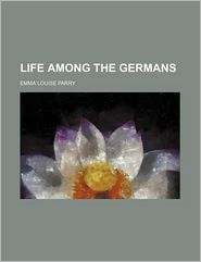 Life Among The Germans - Emma Louise Parry