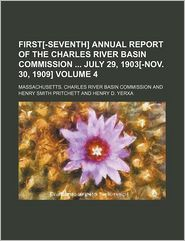 First[-Seventh] Annual Report Of The Charles River Basin Commission July 29, 1903[-Nov. 30, 1909] (Volume 4) - Massachusetts. Charles Commission