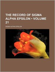 The Record Of Sigma Alpha Epsilon (Volume 21) - Sigma Alpha Epsilon
