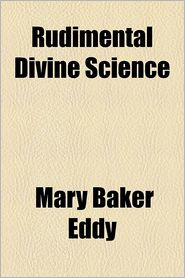 Rudimental Divine Science - Mary Baker Eddy