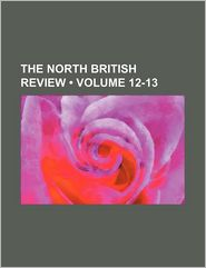 The North British Review (12-13) - General Books