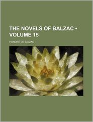 The Novels Of Balzac (Volume 15) - Honore de Balzac