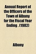 Annual Report of the Officers of the Town of Albany for the Fiscal Year Ending . (1982)