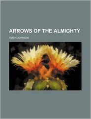 Arrows Of The Almighty - Owen Johnson