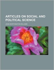 Articles On Social And Political Science - John Worthington Williams