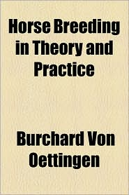 Horse Breeding In Theory And Practice - Burchard Von Oettingen