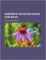 Harper's Outdoor Book for Boys - Joseph H. Adams