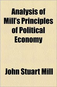Analysis Of Mill's Principles Of Political Economy - John Stuart Mill