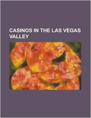 Casinos in the Las Vegas Valley: Aliante Station, Aria Resort and Casino, Arizona Charlie's Boulder, Arizona Charlie's Decatur, Bally's Las Vegas, Bel - Source Wikipedia, Books Group (Editor), Created by LLC Books