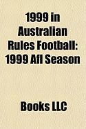 1999 in Australian Rules Football: 1999 Afl Season, 1999 Afl Draft, 1999 Afl Grand Final, 1999 Sanfl Grand Final, 1999 Ansett Australia Cup