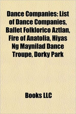 Dance companies: Ballet companies, Breakdancing groups, Butoh dance companies, Contemporary dance companies, Formation dance teams - Source: Wikipedia
