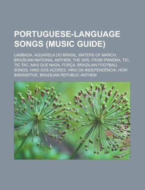Portuguese-language songs (Music Guide): Lambada, Aquarela do Brasil, Waters of March, Brazilian National Anthem, The Girl from Ipanema, Tic, Tic Tac, Mas que Nada, For a, Brazilian football songs, Hino dos A ores, Hino da Independ ncia