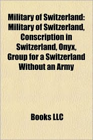 Military of Switzerland: Conscription in Switzerland, Defence companies of Switzerland, Military equipment of Switzerland - Source: Wikipedia