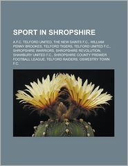 Sport in Shropshire: A.F.C. Telford United, The New Saints F.C, William Penny Brookes, Telford Tigers, Telford United F.C. - Source: Wikipedia, Created by LLC Books