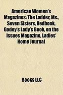 American Women's Magazines: The Ladder, MS., Seven Sisters, Redbook, Godey's Lady's Book, on the Issues Magazine, Ladies' Home Journal