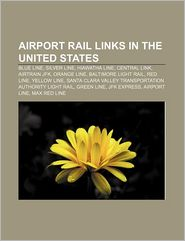 Airport Rail Links In The United States - Books Llc