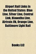 Airport Rail Links in the United States: Blue Line, Silver Line, Central Link, Hiawatha Line, Airtrain JFK, Orange Line, Baltimore Light Rail