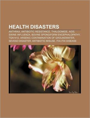 Health disasters: Anthrax, Antibiotic resistance, Thalidomide, AIDS, Swine influenza, Bovine spongiform encephalopathy, TGN1412