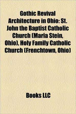 Gothic Revival Architecture in Ohio: Nativity of the Blessed Virgin Mary Catholic Church, St. Joseph's Catholic Church - LLC Books (Editor)
