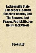 Jacksonville State Gamecocks Football Coaches: Charley Pell, Tim Stowers, Jack Peavey, Patrick Nix, Joe Hollis, Jack Crowe