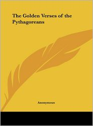 The Golden Verses of the Pythagoreans - Anonymous