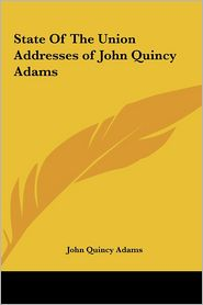State Of The Union Addresses Of John Quincy Adams - John Quincy Adams