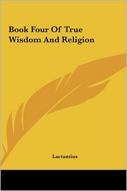 Book Four Of True Wisdom And Religion - Lactantius