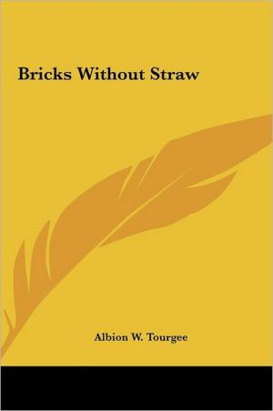 Bricks Without Straw - Albion Winegar Tourgee