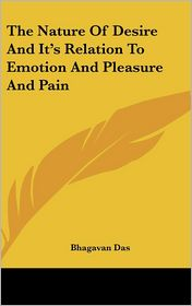 The Nature Of Desire And It's Relation To Emotion And Pleasure And Pain - Bhagavan Das