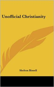 Unofficial Christianity - Shelton Bissell