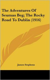The Adventures Of Seumas Beg; The Rocky Road To Dublin (1916) - James Stephens