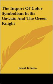 The Import of Color Symbolism in Sir Gawain and the Green Knight - Joseph F. Eagan