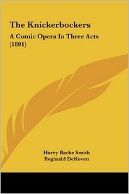 The Knickerbockers: A Comic Opera In Three Acts (1891) - Harry Bache Smith, Reginald DeKoven