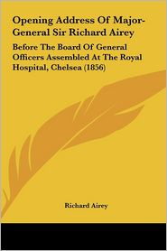 Opening Address of Major-General Sir Richard Airey: Before the Board of General Officers Assembled at the Royal Hospital, Chelsea (1856) - Richard Airey