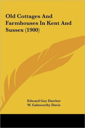 Old Cottages And Farmhouses In Kent And Sussex (1900)