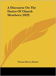A Discourse on the Duties of Church Members (1829) - Thomas Harvey Skinner