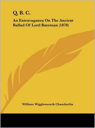Q.B. C.: An Extravaganza on the Ancient Ballad of Lord Bateman (1878) - William Wigglesworth Chamberlin