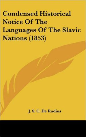 Condensed Historical Notice of the Languages of the Slavic Nations (1853) - J.S.C. De Radius