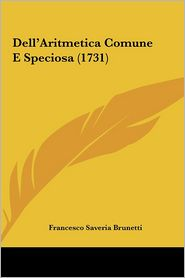 Dell'Aritmetica Comune E Speciosa (1731) - Francesco Saveria Brunetti