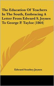 The Education of Teachers in the South, Embracing a Letter from Edward S. Joynes to George P. Tayloe (1864) - Edward Southey Joynes