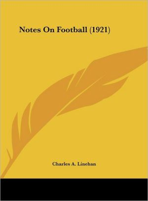 Notes On Football (1921) - Charles A. Linehan