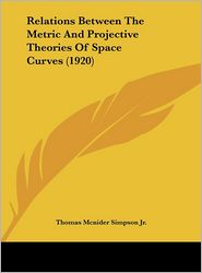 Relations Between The Metric And Projective Theories Of Space Curves (1920) - Thomas Mcnider Simpson Jr.