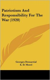 Patriotism And Responsibility For The War (1920) - Georges Demartial, E. D. Morel (Introduction)
