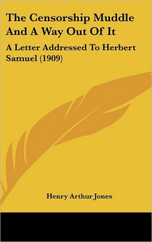 The Censorship Muddle and a Way Out of It: A Letter Addressed to Herbert Samuel (1909)