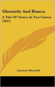 Gherardo and Bianca: A Tale of Venice, in Two Cantos (1837) - Laurence Reynolds