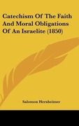 Herxheimer, Salomon: Catechism Of The Faith And Moral Obligations Of An Israelite (1850)