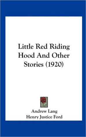Little Red Riding Hood And Other Stories (1920) - Andrew Lang (Editor), Henry Justice Ford (Illustrator), George Percy Hood (Illustrator)