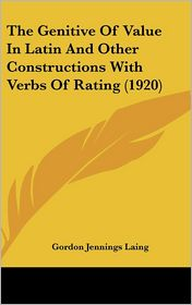 The Genitive Of Value In Latin And Other Constructions With Verbs Of Rating (1920) - Gordon Jennings Laing