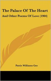 The Palace Of The Heart: And Other Poems Of Love (1904) - Pattie Williams Gee